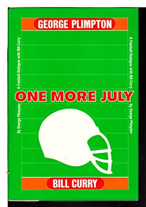 ONE MORE JULY: A Football Dialogue with Bill Curry.: Plimpton, George.