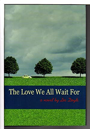THE LOVE WE ALL WAIT FOR.: Doyle, Lee.