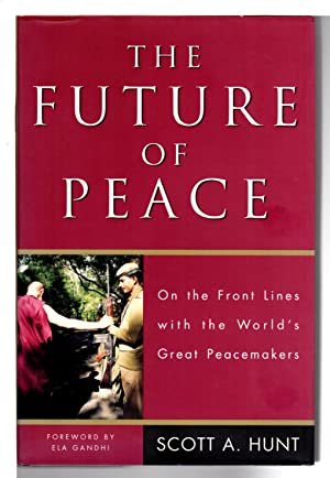 THE FUTURE OF PEACE: On the Front Lines with the World's Great Peacemakers: Hunt, Scott A.