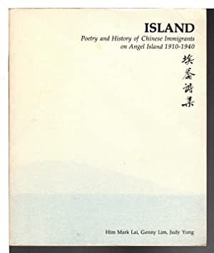 ISLAND: Poetry and History of Chinese Immigrants on Angel Island 1910-1940.: Lai, Him Mark; Lim, ...
