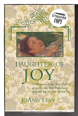 DAUGHTER OF JOY: A Novel of Gold Rush California.: Levy, JoAnn.