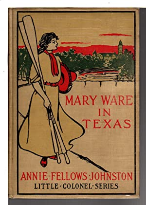 MARY WARE IN TEXAS.: Johnston, Annie Fellows (1863-1931)