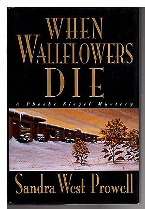 WHEN WALLFLOWERS DIE.: Prowell, Sandra West.