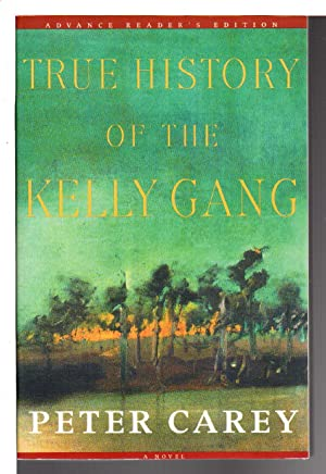 THE TRUE HISTORY OF THE KELLY GANG.: Carey, Peter.
