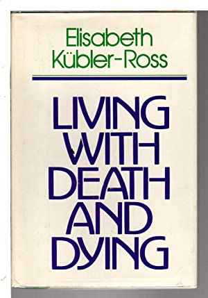 LIVING WITH DEATH AND DYING.: Kubler-Ross, Elisabeth.