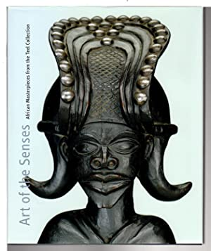 ART OF THE SENSES: African Masterpieces from the Teel Collection.: Blier, Suzanne Preston, editor.