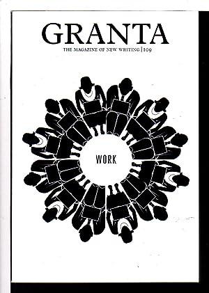 GRANTA 109: WORK (The Magazine of New Writing): Freeman, John, editor. Daniel Alarcon, signed.