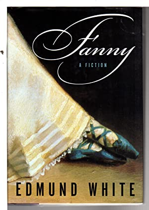 FANNY: A Fiction.: White, Edmund.