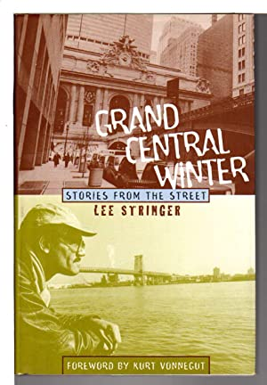 GRAND CENTRAL WINTER: Stories from the Street.: Stringer, Lee. Foreword