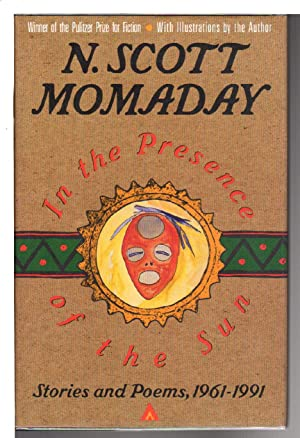 IN THE PRESENCE OF THE SUN: Stories and Poems, 1961 - 1991.: Momaday, N. Scott.