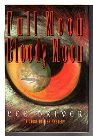 FULL MOON, BLOODY MOON: A Chase Dagger: Driver, Lee.