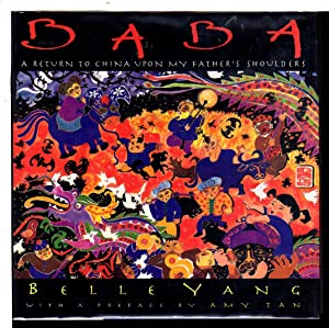 BABA: A Return to China Upon My Father's Shoulders.: Yang, Belle. Preface by Amy Tan.