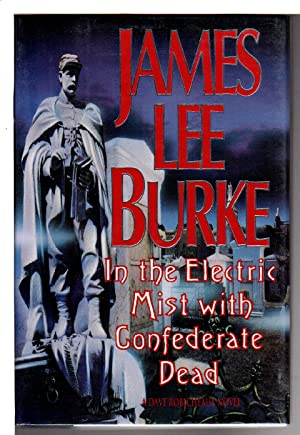 IN THE ELECTRIC MIST WITH THE CONFEDERATE DEAD.: Burke, James Lee.