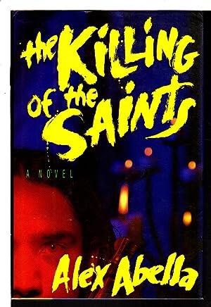 THE KILLING OF THE SAINTS.: Abella, Alex.