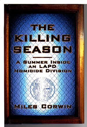 THE KILLING SEASON: A Summer Inside an Lapd Homicide Division.: Corwin, Miles.