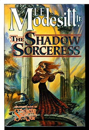 THE SHADOW SORCERESS: Book Four of the Spellsong Cycle.: Modesitt, L. E. Jr.