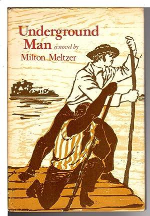 UNDERGROUND MAN.: Meltzer, Milton.