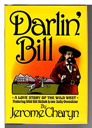 DARLIN' BILL: A Love Story of the Wild West.: Charyn, Jerome.