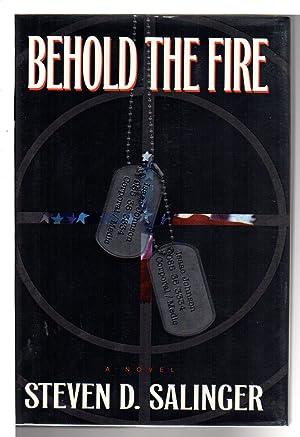 BEHOLD THE FIRE.: Salinger, Steven D.