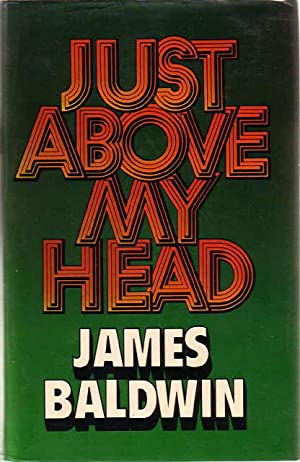 JUST ABOVE MY HEAD.: Baldwin, James