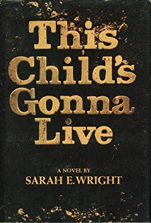 THIS CHILD'S GONNA LIVE.: Wright, Sarah E.