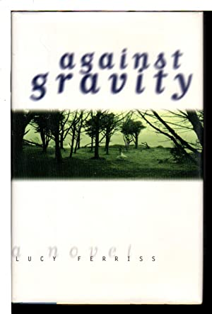 AGAINST GRAVITY.: Ferriss, Lucy.