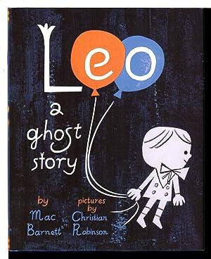 LEO, A GHOST STORY.: Barnett, Mac; illustrated by Christian Robinson.