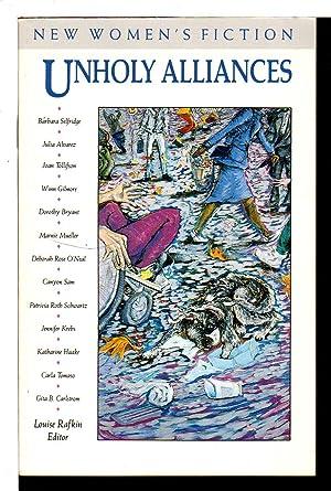 UNHOLY ALLIANCES: New Women's Fiction.: Anthology] Rafkin, Louise, editor. Julia Alvarez, ...