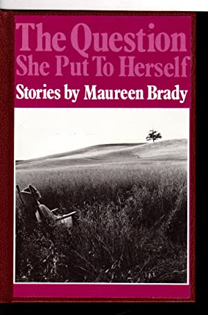 THE QUESTION SHE PUT TO HERSELF: Stories.: Brady, Maureen.