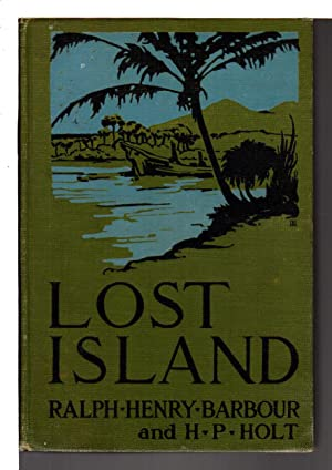 LOST ISLAND.: Barbour, Ralph Henry (1870-1944) and H. P. Holt.