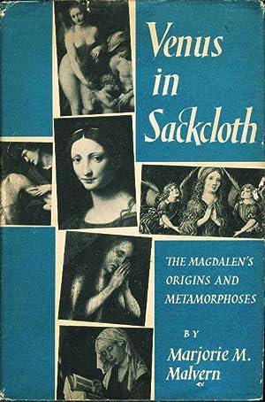 VENUS IN SACKCLOTH: The Magdalen's Origins and Metamorphoses: Malvern, Marjorie M.