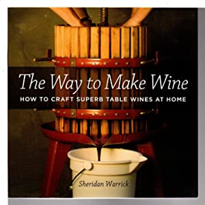 THE WAY TO MAKE WINE: How to Craft Superb Table Wines at Home.: Warwick, Sheridan.