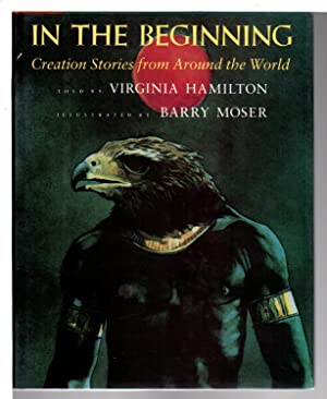 IN THE BEGINNING: Creation Stories from Around the World.: Hamilton, Virginia. Illustrated by Barry...