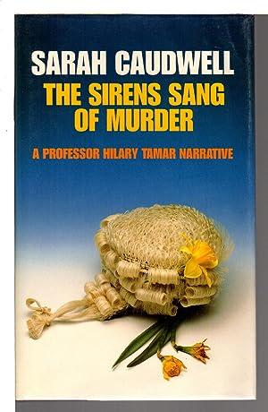 THE SIRENS SANG OF MURDER: A Professor Hilary Tamar Narrative.: Caudwell, Sarah (pseudonym of Sarah...
