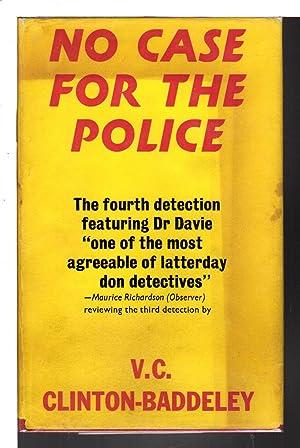 NO CASE FOR THE POLICE.: Clinton Baddeley, V. C. (1900-1970)