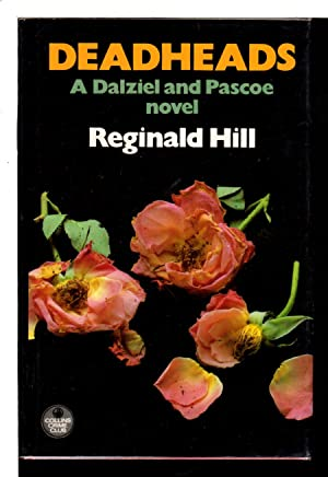 DEADHEADS: A Dalziel and Pascoe Novel.: Hill, Reginald.