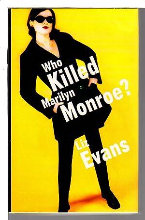 WHO KILLED MARILYN MONROE?: Evans, Liz.