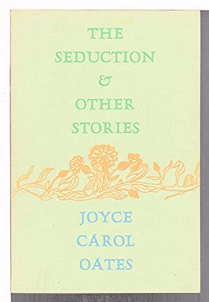 THE SEDUCTION AND OTHER STORIES.: Oates, Joyce Carol.