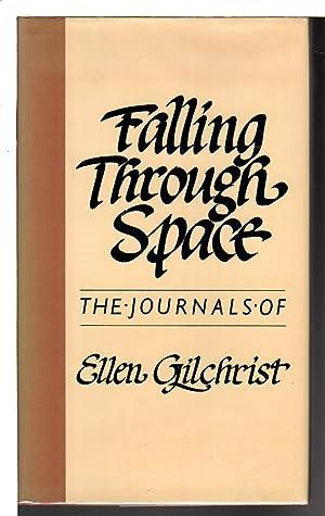 FALLING THROUGH SPACE: The Journals of Ellen Gilchrist.: Gilchrist, Ellen.