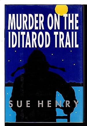 MURDER ON IDITAROD TRAIL.: Henry, Sue