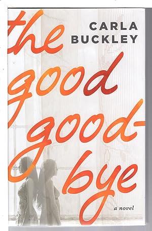 THE GOOD GOODBYE.: Buckley, Carla.
