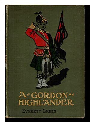 A GORDON HIGHLANDER.: Everett-Green, E. [Evelyn, 1856-1932]