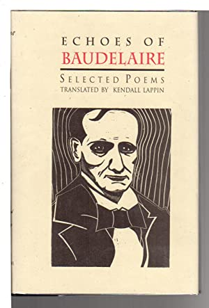 ECHOES OF BAUDELAIRE: Selected Poems: Baudelaire, Charles) Lappin, Kendall, translator