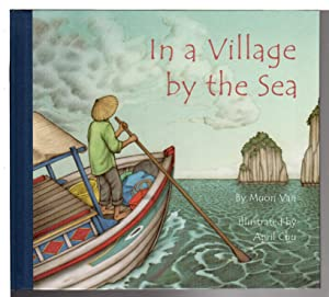 IN A VILLAGE BY THE SEA.: Van, Muon, Illustrated by April Chu.