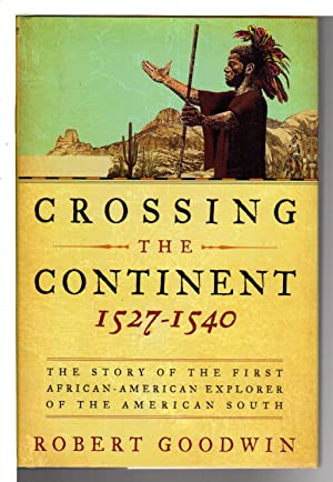 CROSSING THE CONTINENT, 1527-1540: The Story of the First African-American Explorer of the Americ...