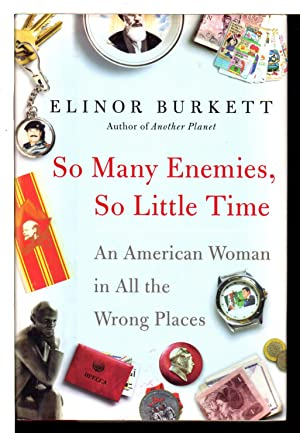 SO MANY ENEMIES, SO LITTLE TIME: An American Woman in All the Wrong Places.: Burkett, Elinor.