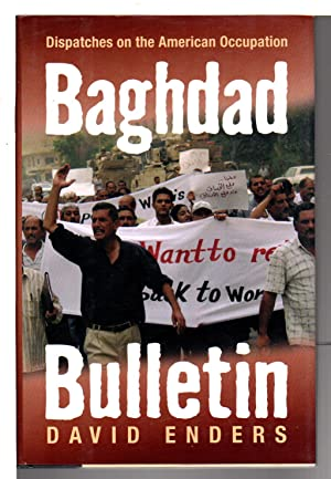 BAGHDAD BULLETIN: Dispatches on the American Occupation.: Enders, David.