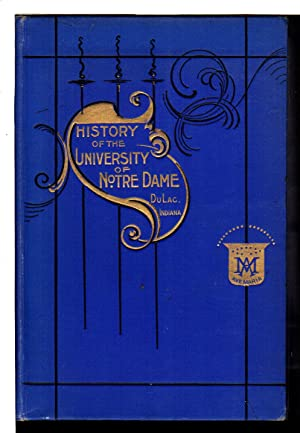 A BRIEF HISTORY OF THE UNIVERSITY OF NOTRE DAME DU LAC, INDIANA from 1842 to 1892, Prepared for the...