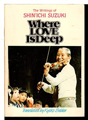 WHERE LOVE IS DEEP: The Writings of Shin'ichi Suzuki.: Suzuki, Shinichi.