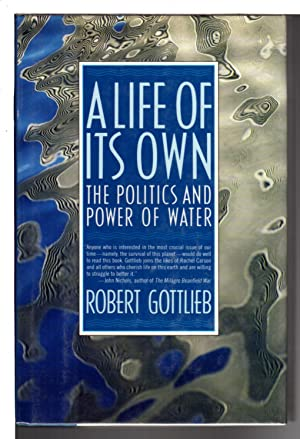 A LIFE OF ITS OWN: The Politics and Power of Water,: Gottlieb, Robert.